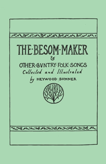 The Besom Maker and Other Country Folk Songs ebook by Heywood Sumner