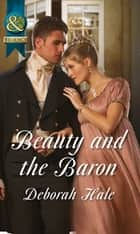 Beauty and the Baron (Mills & Boon Historical) ebook by Deborah Hale