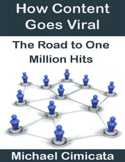 How Content Goes Viral: The Road to One Million Hits ebook by Michael Cimicata