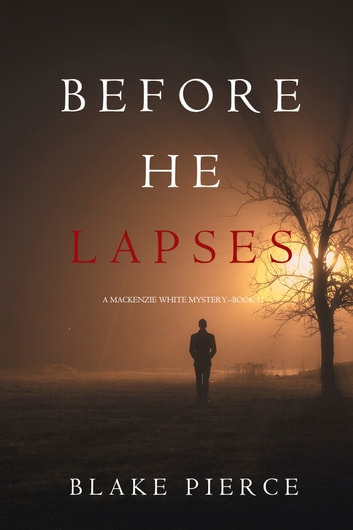 Before He Lapses (A Mackenzie White Mystery—Book 11) ebook by Blake Pierce
