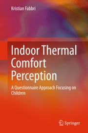 Indoor Thermal Comfort Perception - A Questionnaire Approach Focusing on Children ebook by Kristian Fabbri