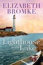 Lighthouse on the Lake - Birch Harbor, #2 ebook by Elizabeth Bromke