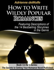 How to Write Wildly Popular Romances ebook by Adrienne deWolfe