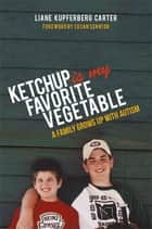 Ketchup is My Favorite Vegetable - A Family Grows Up with Autism ebook by Susan Senator, Liane Kupferberg Kupferberg Carter