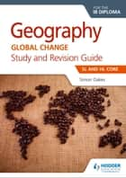 Geography for the IB Diploma Study and Revision Guide SL and HL Core - SL and HL Core eBook by Simon Oakes