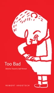 Too Bad - Sketches Toward a Self-Portrait ebook by Robert Kroetsch
