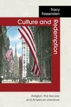 Culture and Redemption - Religion, the Secular, and American Literature ebook by Tracy Fessenden