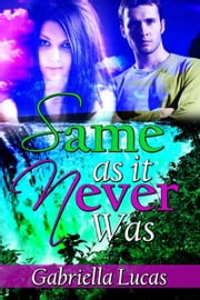 Same as it Never Was ebook by Gabriella  Lucas