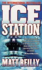 Ice Station ebook by Matthew Reilly