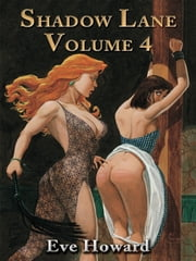 Shadow Lane Volume 4: The Chronicles Of Random Point, Spanking, Sex, B&D And Anal Eroticism In A Small New England Village ebook by Eve Howard