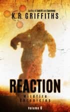 Reaction (Wildfire Chronicles Vol. 6) ebook by