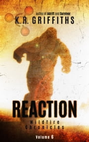 Reaction (Wildfire Chronicles Vol. 6) ebook by K.R. Griffiths