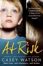 At Risk: An innocent boy. A sinister secret. Is there no one to save him from danger? 電子書 by Casey Watson