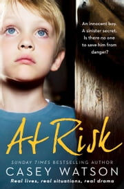 At Risk: An innocent boy. A sinister secret. Is there no one to save him from danger? ebook by Casey Watson