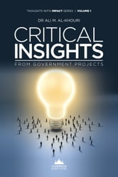 Critical Insights From Government Projects ebook by Dr. Ali M.  Al-Khouri