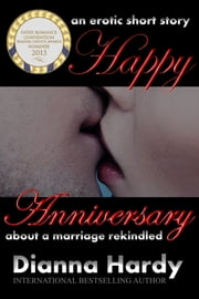 Happy Anniversary - (An erotic short story about a marriage rekindled.) ebook by Dianna Hardy