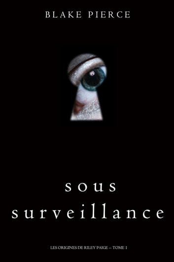Sous Surveillance (Les Origines de Riley Paige -- Tome 1) ebook by Blake Pierce