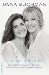 A Special Education - One Family's Journey Through the Maze of Learning Disabilities ebook by Dana Buchman,Charlotte Farber