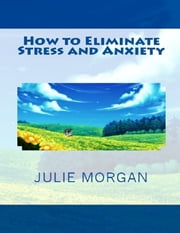 How to Eliminate Stress and Anxiety ebook by Julie Morgan