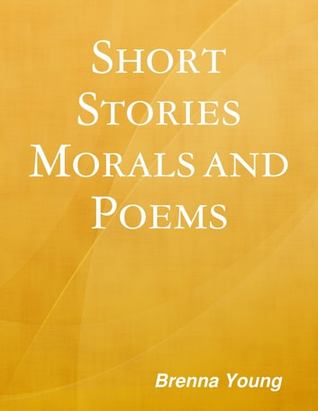 """Short Stories, Morals and Poems"" ebook by Brenna Young"