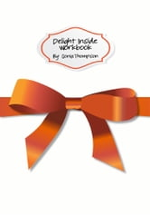 Delight Inside Workbook ebook by Sonia Thompson