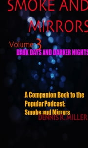 Smoke and Mirrors- Dark Days; Darker Nights ebook by Dennis R Miller