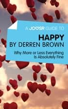 A Joosr Guide to... Happy by Derren Brown: Why More or Less Everything Is Absolutely Fine ebook by Joosr