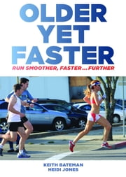 Older Yet Faster: Optimum Running Technique For Speed And Injury Prevention ebook by Keith Bateman