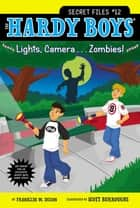 Lights, Camera . . . Zombies! ebook by Franklin W. Dixon,Scott Burroughs