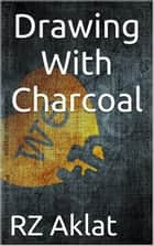 Drawing With Charcoal ebook by RZ Aklat