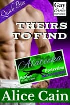 Theirs to Find [Gay Erotic romance] ebook by Alice Cain