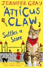 Atticus Claw Settles a Score ebook by Jennifer Gray, Mark Ecob