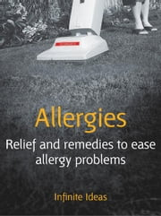 Allergies - Relief and remedies to ease allergy problems ebook by Dr Rob Hicks,Infinite Ideas