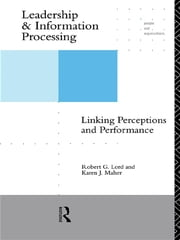 Leadership and Information Processing - Linking Perceptions and Performance ebook by Robert G. Lord,Karen J. Maher