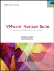 VMware Horizon Suite - Building End-User Services ebook by Paul O'Doherty,Stephane Asselin