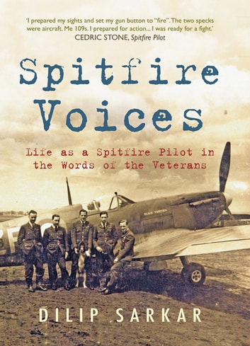 Spitfire Voices - Life As A Spitfire Pilot In The Words Of The Veterans ebook by Dilip Sarkar