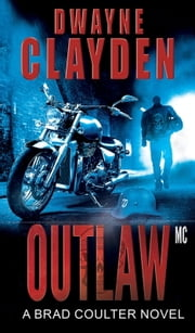 Outlaw MC - A Brad Coulter Novel ebook by Dwayne Clayden