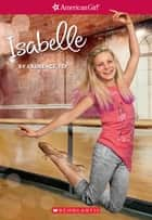 Isabelle (American Girl: Girl of the Year 2014, Book 1) ebook by Laurence Yep, Anna Kmet