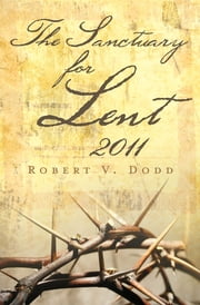 The Sanctuary for Lent 2011 ebook by Robert V Dodd