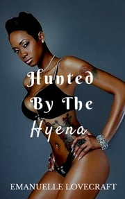 Hunted By The Hyena ebook by Emanuelle Lovecraft