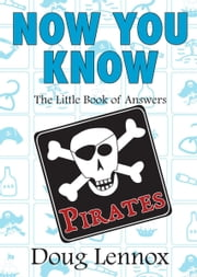 Now You Know Pirates - The Little Book of Answers ebook by Doug Lennox