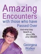 Amazing Encounters with Those Who Have Passed Over - And what they teach us about life after death ebook by Georgina Walker