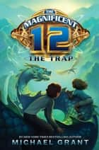 The Magnificent 12: The Trap ebook by Michael Grant