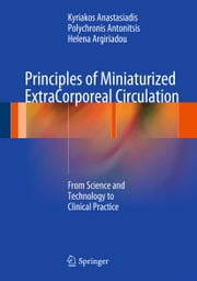 Principles of Miniaturized ExtraCorporeal Circulation - From Science and Technology to Clinical Practice ebook by Kyriakos Anastasiadis,Polychronis Antonitsis,Helena Argiriadou
