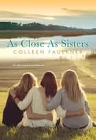 As Close As Sisters ebook by Colleen Faulkner