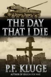 The Day That I Die ebook by P. F. Kluge