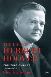 The Life of Herbert Hoover - Fighting Quaker, 1928–1933 ebook by G. Jeansonne