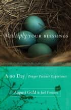 Multiply Your Blessings - A 90 Day Prayer Partner Experience ebook by August Gold, Joel Fotinos