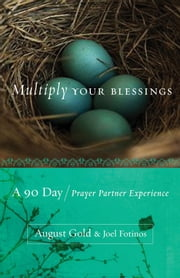 Multiply Your Blessings - A 90 Day Prayer Partner Experience ebook by August Gold,Joel Fotinos