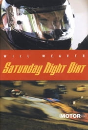 Saturday Night Dirt - A MOTOR Novel ebook by Will Weaver